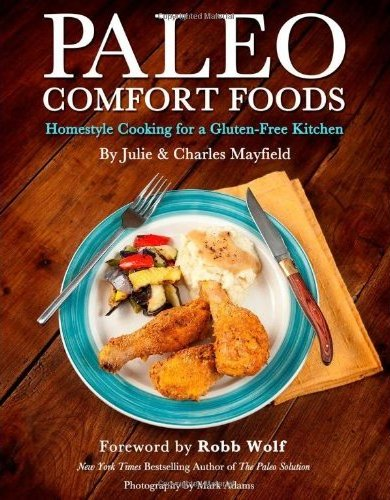 Paleo Comfort Foods by Charles and Julie Mayfield